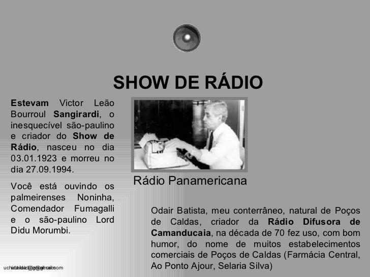 SHOW DE RÁDIO Rádio Panamericana Estevam  Victor Leão Bourroul  Sangirardi , o inesquecível são-paulino e criador do  Show...