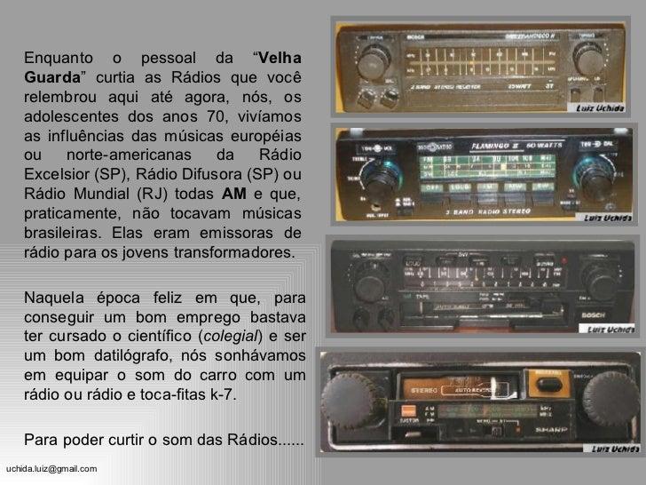 """Enquanto o pessoal da """" Velha Guarda """" curtia as Rádios que você relembrou aqui até agora, nós, os adolescentes dos anos 7..."""