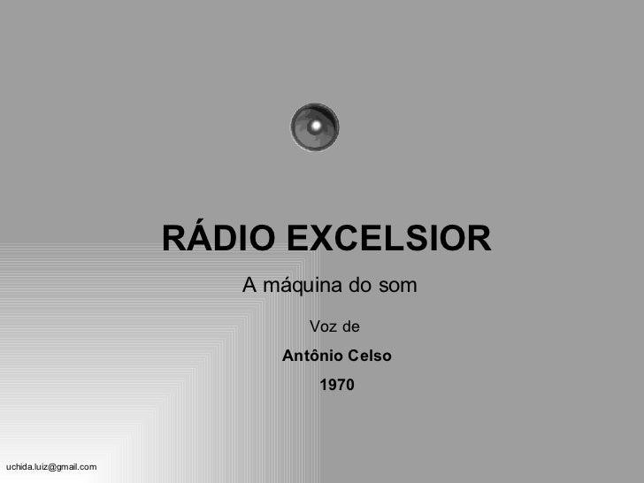 RÁDIO EXCELSIOR A máquina do som Voz de  Antônio Celso 1970