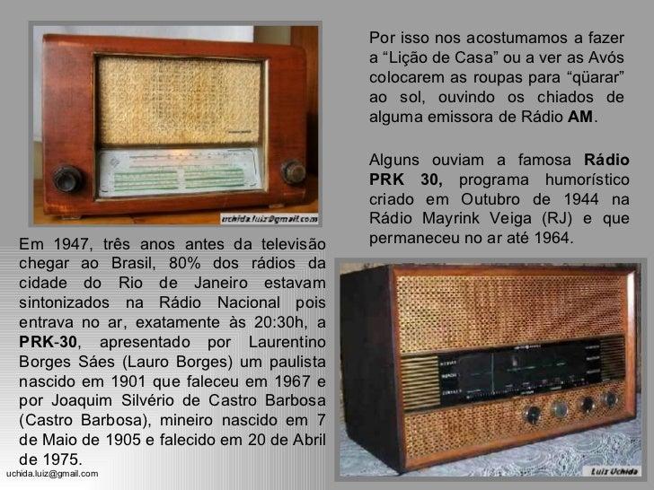 Em 1947, três anos antes da televisão chegar ao Brasil, 80% dos rádios da cidade do Rio de Janeiro estavam sintonizados na...