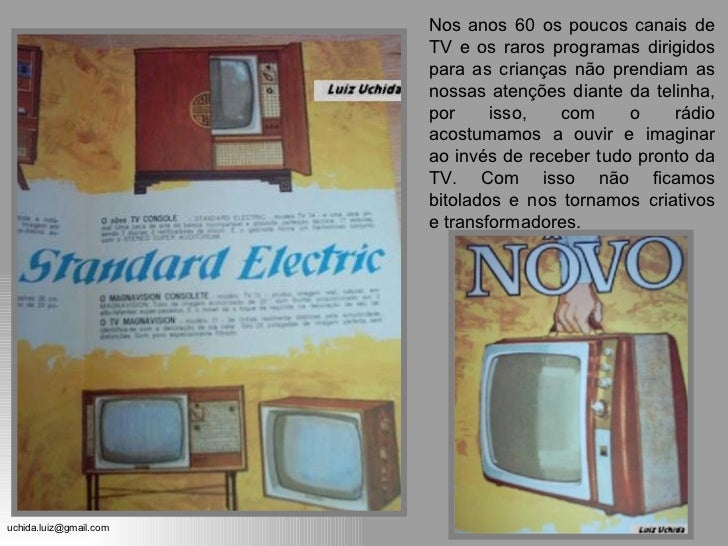 Nos anos 60 os poucos canais de TV e os raros programas dirigidos para as crianças não prendiam as nossas atenções diante ...
