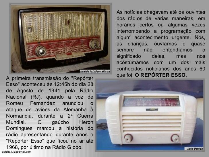 """A primeira transmissão do """"Repórter Esso"""" aconteceu às 12:45h do dia 28 de Agosto de 1941 pela Rádio Nacional (R..."""