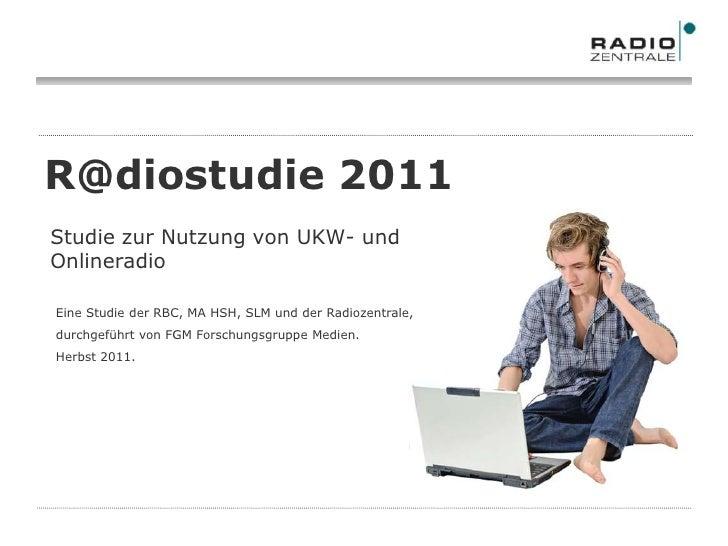 R@diostudie 2011<br />Studie zur Nutzung von UKW- und Onlineradio<br />Eine Studie der RBC, MA HSH, SLM und der Radiozentr...