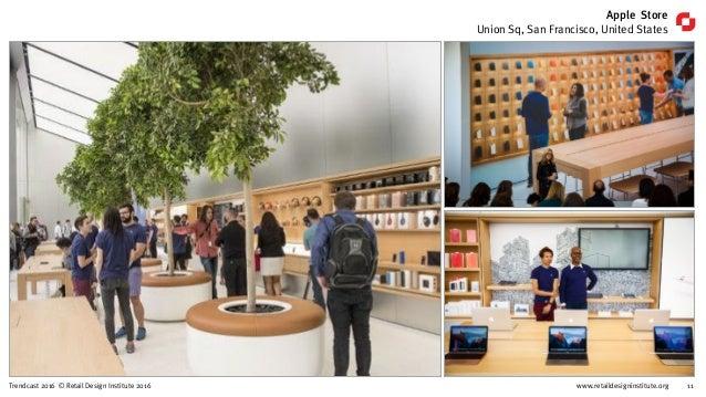 www.retaildesigninstitute.org 11Trendcast 2016 © Retail Design Institute 2016 Apple Store Union Sq, San Francisco, United ...