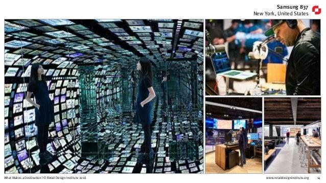 www.retaildesigninstitute.org 14What Makes a Destination? © Retail Design Institute 2016 Samsung 837 New York, United Stat...