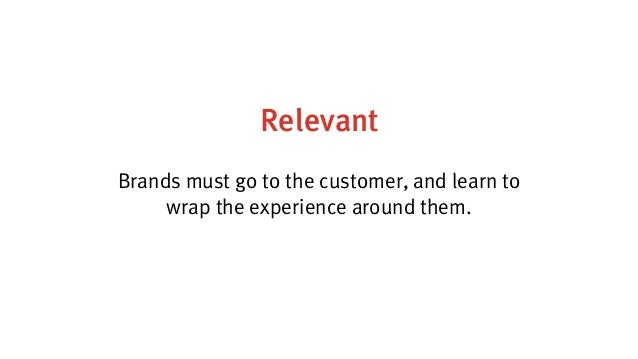 Relevant Brands must go to the customer, and learn to wrap the experience around them.