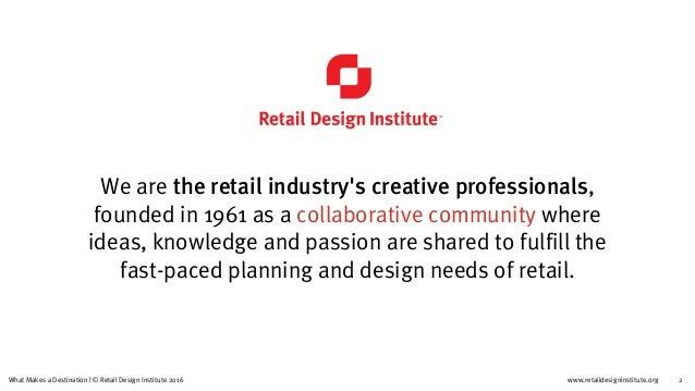 www.retaildesigninstitute.org 2What Makes a Destination? © Retail Design Institute 2016 We are the retail industry's creat...