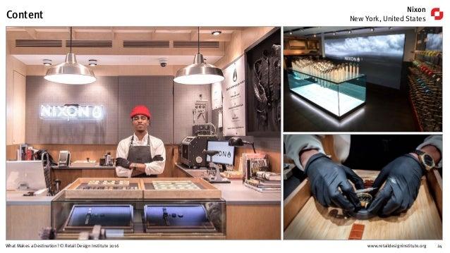 www.retaildesigninstitute.org 24What Makes a Destination? © Retail Design Institute 2016 Content Nixon New York, United St...