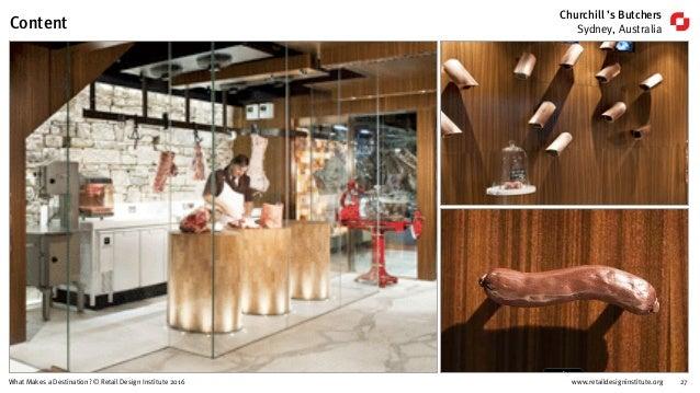www.retaildesigninstitute.org 27What Makes a Destination? © Retail Design Institute 2016 Churchill 's Butchers Sydney, Aus...