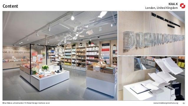 www.retaildesigninstitute.org 29What Makes a Destination? © Retail Design Institute 2016 Kikki.K London, United KingdomCon...