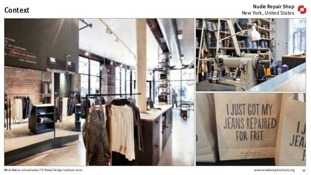 www.retaildesigninstitute.org 34What Makes a Destination? © Retail Design Institute 2016 Nudie Repair Shop New York, Unite...