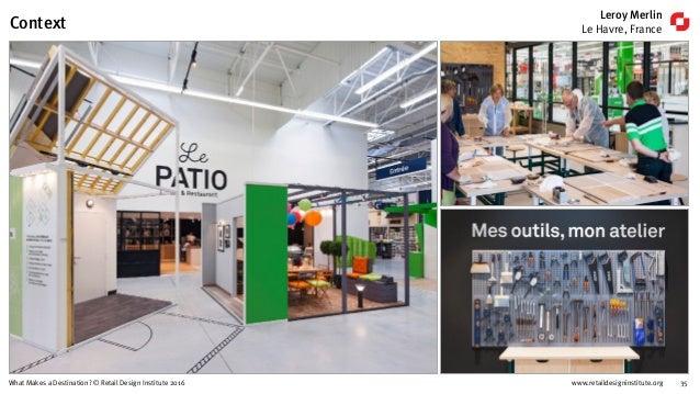 www.retaildesigninstitute.org 35What Makes a Destination? © Retail Design Institute 2016 Context Leroy Merlin Le Havre, Fr...