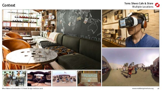 www.retaildesigninstitute.org 36What Makes a Destination? © Retail Design Institute 2016 Toms Shoes Cafe & Store Multiple ...