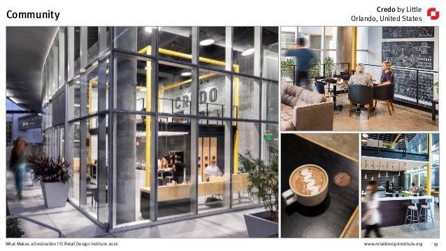 www.retaildesigninstitute.org 39What Makes a Destination? © Retail Design Institute 2016 Credo by Little Orlando, United S...