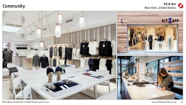 www.retaildesigninstitute.org 40What Makes a Destination? © Retail Design Institute 2016 Kit & Ace New York, United States...