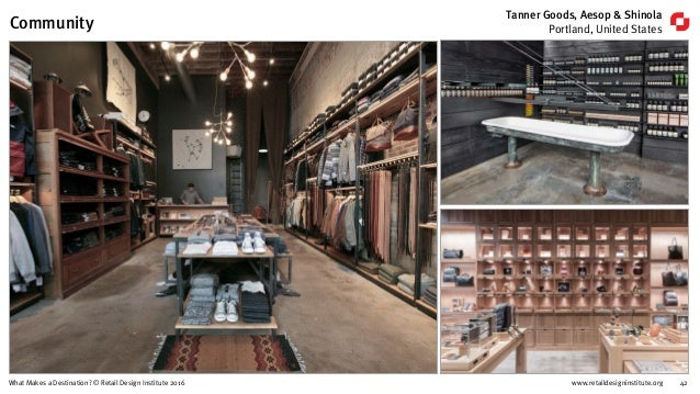 www.retaildesigninstitute.org 42What Makes a Destination? © Retail Design Institute 2016 Tanner Goods, Aesop & Shinola Por...