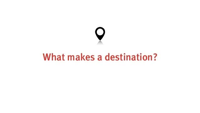 What makes a destination?