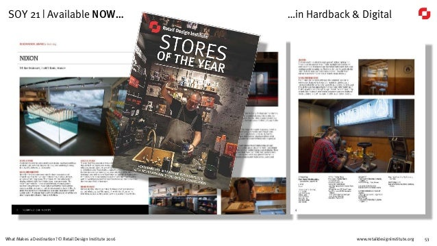 www.retaildesigninstitute.org 53What Makes a Destination? © Retail Design Institute 2016 SOY 21   Available NOW… …in Hardb...