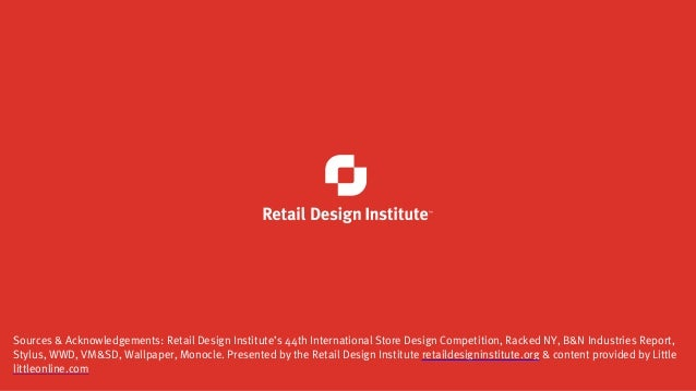Sources & Acknowledgements: Retail Design Institute's 44th International Store Design Competition, Racked NY, B&N Industri...