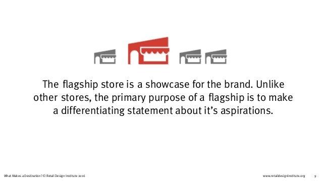 www.retaildesigninstitute.org 9What Makes a Destination? © Retail Design Institute 2016 Theflagship store isa showcase f...