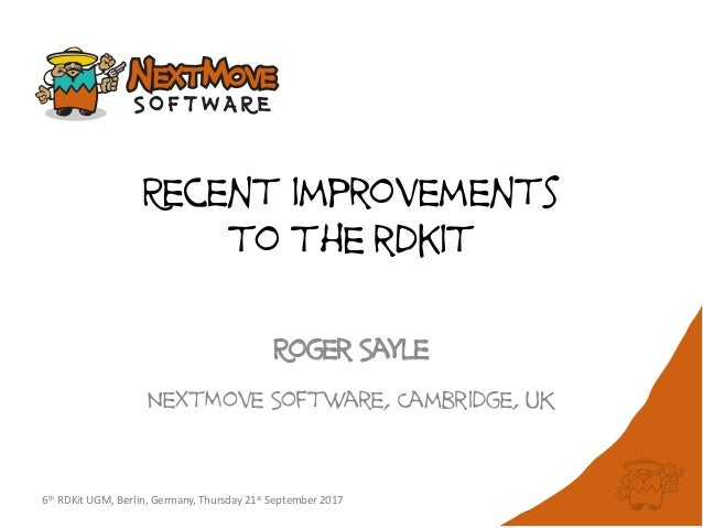 6th RDKit UGM, Berlin, Germany, Thursday 21st September 2017 Recent improvements to the rdkit Roger Sayle NextMove Softwar...