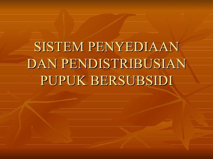 SISTEM PENYEDIAAN DAN PENDISTRIBUSIAN PUPUK BERSUBSIDI