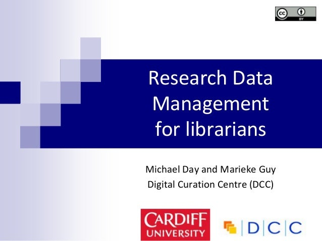 Research DataManagementfor librariansMichael Day and Marieke GuyDigital Curation Centre (DCC)
