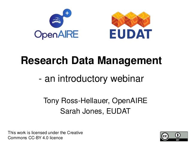 Research Data Management - an introductory webinar Tony Ross-Hellauer, OpenAIRE Sarah Jones, EUDAT This work is licensed u...
