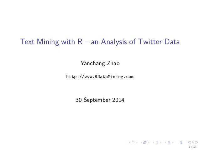 Text Mining with R { an Analysis of Twitter Data  Yanchang Zhao  http://www.RDataMining.com  30 September 2014  1 / 35