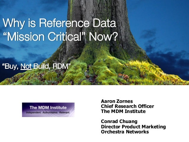 "Why is Reference Data ""Mission Critical"" Now? Aaron Zornes Chief Research Officer The MDM Institute Conrad Chuang Director..."