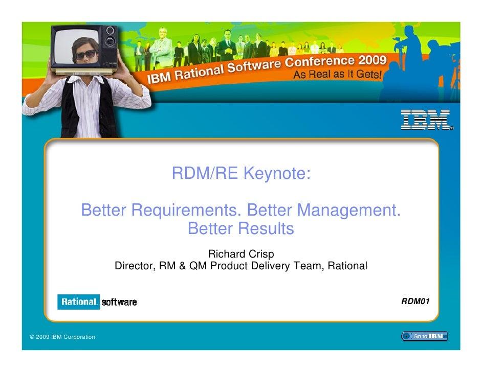 RDM/RE Keynote:                   Better Requirements. Better Management.                                Better Results   ...