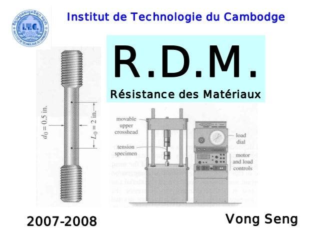 R.D.M.Résistance des Matériaux Institut de Technologie du Cambodge 2007-2008 Vong Seng