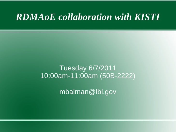 RDMAoE collaboration with KISTI          Tuesday 6/7/2011     10:00am-11:00am (50B-2222)          mbalman@lbl.gov