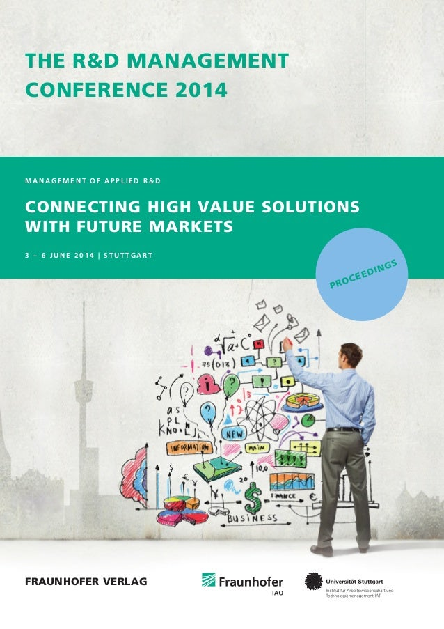 THe r&d ManageMenT conFerence 2014 M A N A G E M E N T O F A P P L I E D R & D connecTing HigH value soluTions wiTH FuTure...