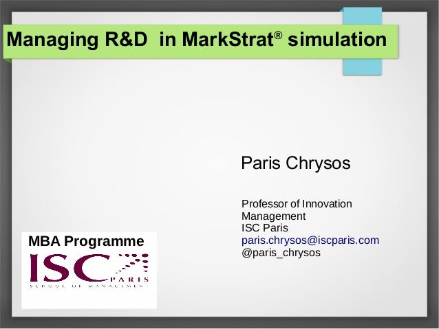Managing R&D in MarkStrat® simulation Paris Chrysos Professor of Innovation Management ISC Paris paris.chrysos@iscparis.co...
