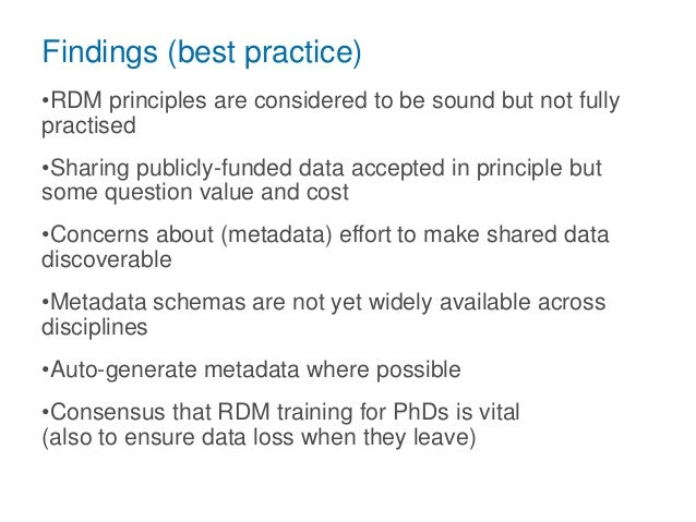 Findings (best practice) •RDM principles are considered to be sound but not fully practised •Sharing publicly-funded data ...