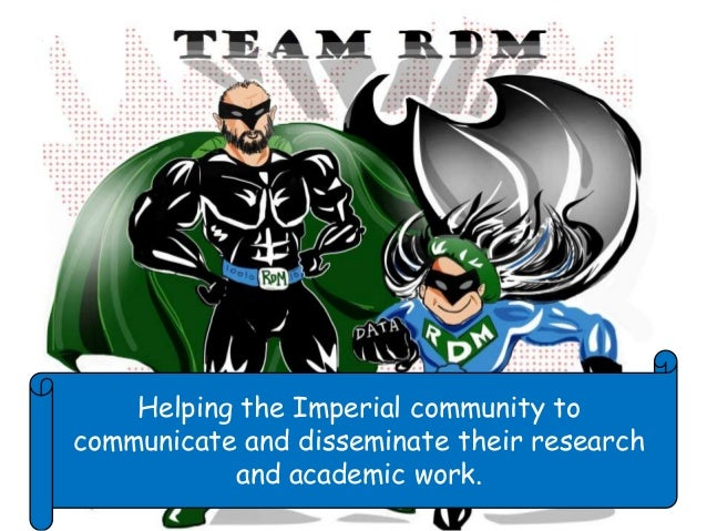 Who are we? Helping the Imperial community to communicate and disseminate their research and academic work.