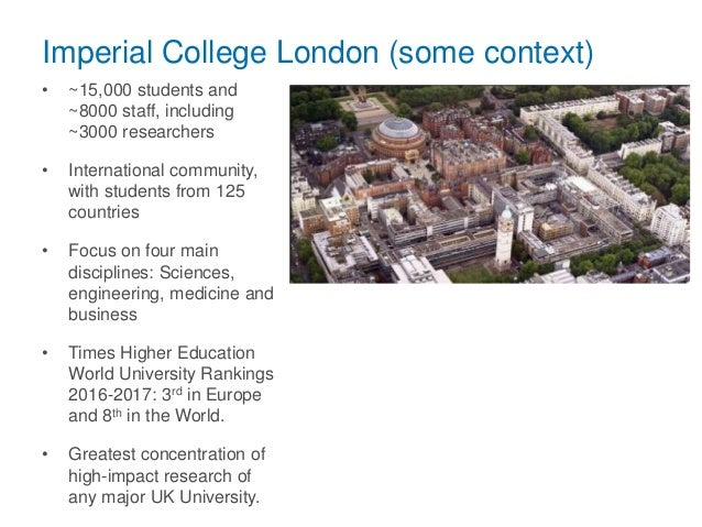 Imperial College London (some context) • ~15,000 students and ~8000 staff, including ~3000 researchers • International com...