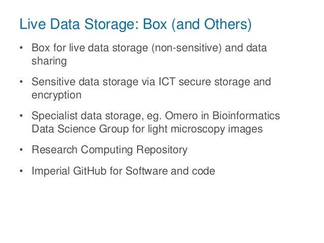 Live Data Storage: Box (and Others) • Box for live data storage (non-sensitive) and data sharing • Sensitive data storage ...