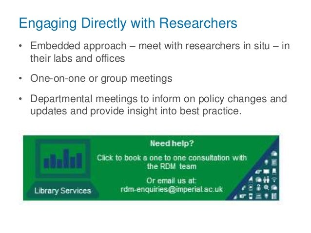 Engaging Directly with Researchers • Embedded approach – meet with researchers in situ – in their labs and offices • One-o...
