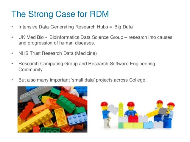 The Strong Case for RDM • Intensive Data-Generating Research Hubs = 'Big Data' • UK Med Bio - Bioinformatics Data Science ...