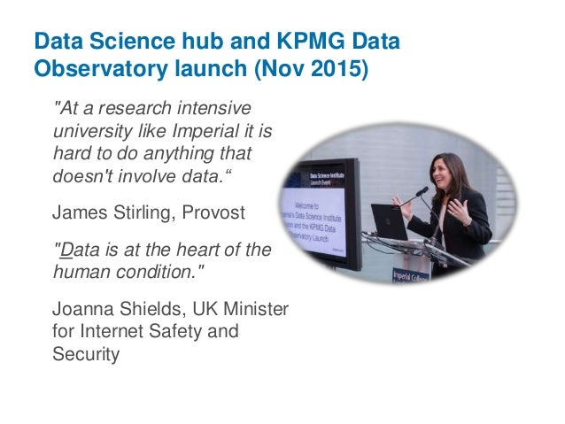 """Data Science hub and KPMG Data Observatory launch (Nov 2015) """"At a research intensive university like Imperial it is hard ..."""