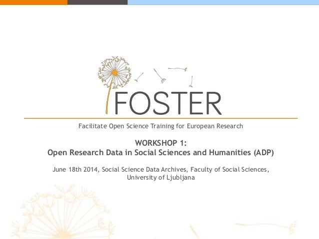 Facilitate Open Science Training for European Research WORKSHOP 1: Open Research Data in Social Sciences and Humanities (A...