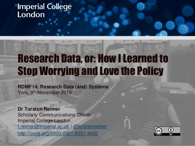 Research Data, or: How I Learned to Stop Worrying and Love the Policy RDMF14: Research Data (and) Systems York, 9th Novemb...