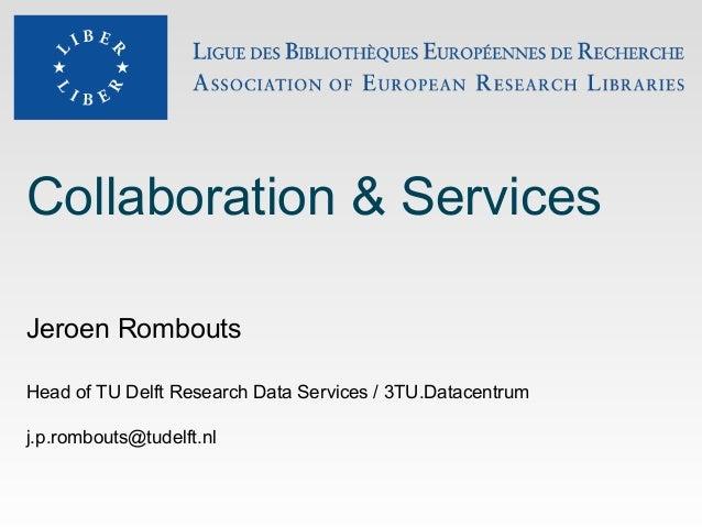 Collaboration & Services Jeroen Rombouts Head of TU Delft Research Data Services / 3TU.Datacentrum j.p.rombouts@tudelft.nl