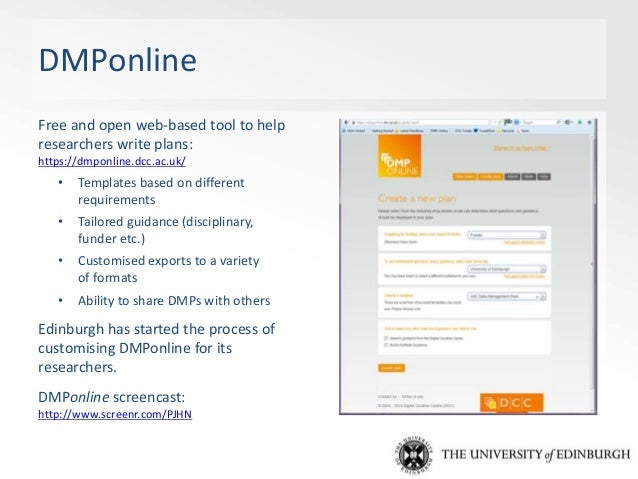 Supporting researchers with DMPs Various types of support we will provide: • Guidelines and templates on what to include i...