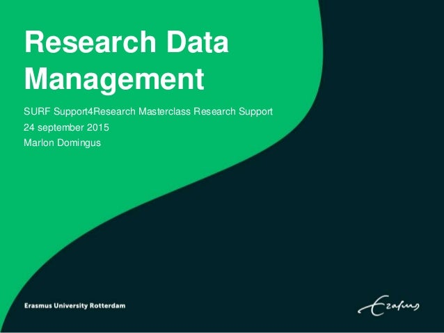 Research Data Management SURF Support4Research Masterclass Research Support 24 september 2015 Marlon Domingus