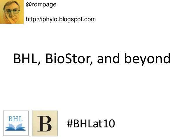 BHL, BioStor, and beyond #BHLat10 @rdmpage http://iphylo.blogspot.com