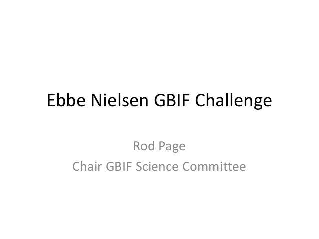 Ebbe Nielsen GBIF Challenge  Rod Page  Chair GBIF Science Committee