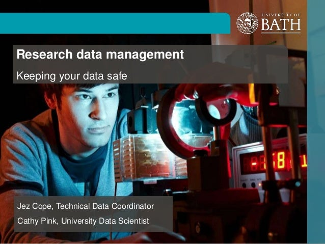 Research data managementKeeping your data safeJez Cope, Technical Data CoordinatorCathy Pink, University Data Scientist